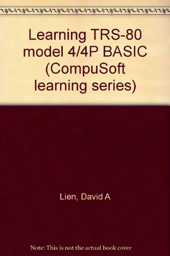 Learning TRS-80 model 4/4P BASIC (CompuSoft learning series): Lien, David A