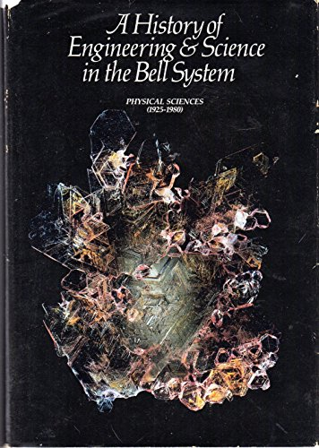 A HISTORY OF ENGINEERING AND SCIENCE IN THE BELL SYSTEM: PHYSICAL SCIENCES (1925-1980): Millman, S....