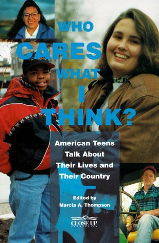 9780932765499: Who Cares What I Think?: American Teens Talk About Their Lives and Their Country