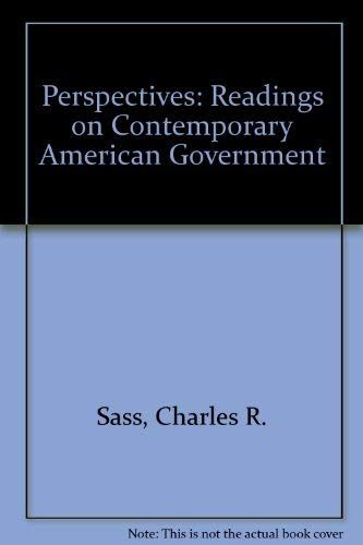 Perspectives: Readings on Contemporary American Government: Sass, Charles R.; Carbalestier, Tiffany...