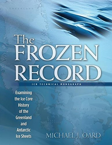 9780932766823: The Frozen Record: Examining the Ice Core History of the Greenland and Antarctic Ice Sheets (Icr Technical Monograph)