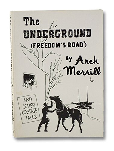 The Underground, Freedom's Road and Other Upstate Tales (9780932771506) by Arch Merrill