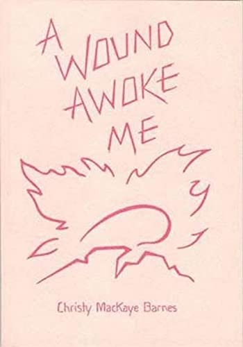 A Wound Awoke Me (0932776213) by Barnes, Christy Mackaye