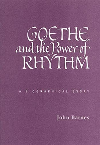 9780932776242: Goethe and the Power of Rhythm: A Biographical Essay