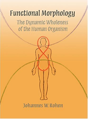 9780932776365: Functional Morphology: The Dynamic Wholeness of the Human Organism