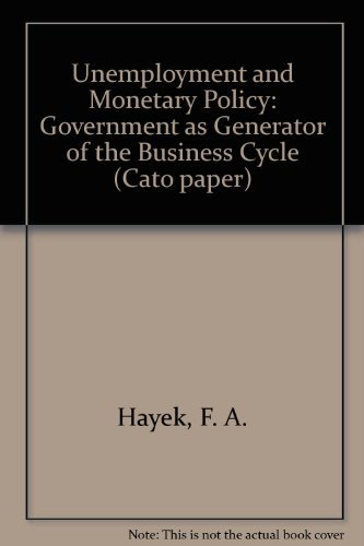 9780932790026: Unemployment and Monetary Policy: Government as Generator of the Business Cycle