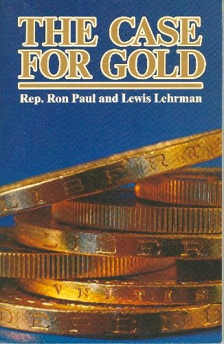 Case for Gold: A Minority Report of: Ron Paul, Lewis