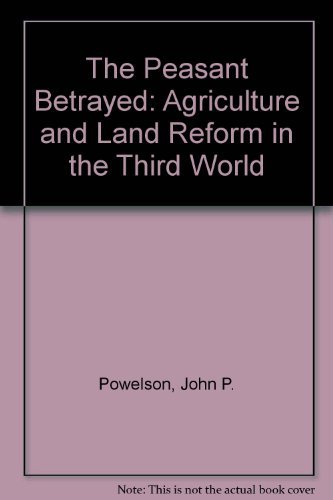 9780932790743: The Peasant Betrayed: Agriculture and Land Reform in the Third World