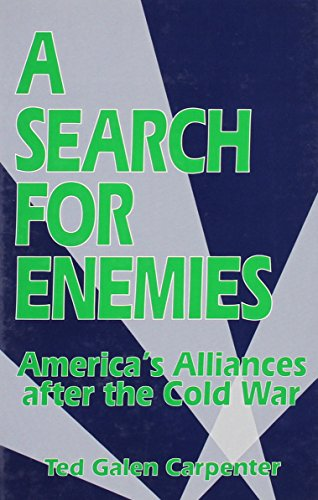 A Search for Enemies: America's Alliances After the Cold War: Ted Galen Carpenter
