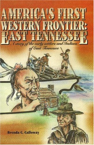 9780932807342: Americas First Western Frontier: East Tennessee: A Story of the Early Settlers and Indians of East Tennessee