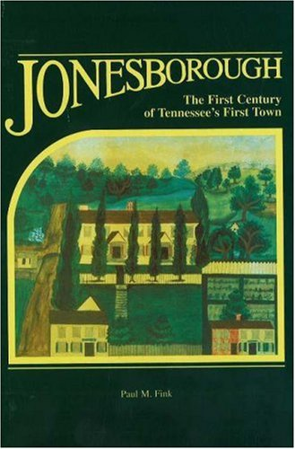 Jonesborough The First Century of Tennessee's First Town: Fink, Paul M.