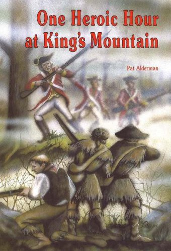 One Heroic Hour at Kings Mountain: Pat Alderman