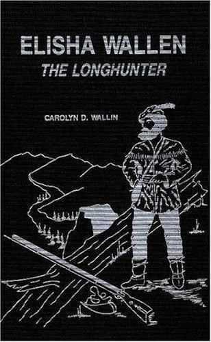 9780932807489: Elisha Wallen the Longhunter