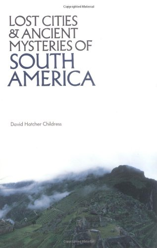 Lost Cities and Ancient Mysteries of South America (Lost Cities Series): Childress, David Hatcher