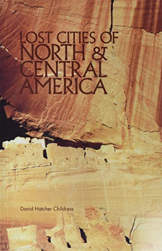 Lost Cities of North & Central America (The Lost City Series): Childress, David Hatcher