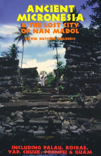 Ancient Micronesia & the Lost City of: Childress, David Hatcher