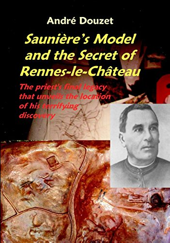 9780932813503: Sauniere's Model and the Secret of Rennes-Le-Chateau: The Priest's Final Legacy that Unveils the Location of his Terrifying Discovery