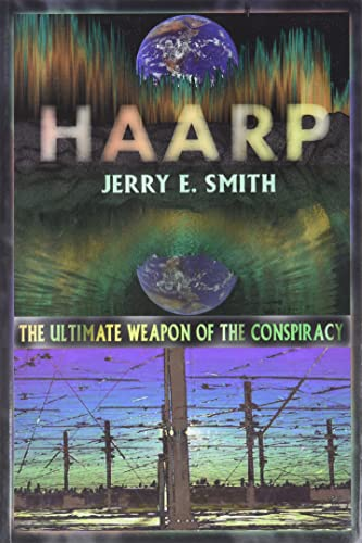9780932813534: Haarp: The Ultimate Weapon of the Conspiracy (The Mind-control Conspiracy Series)