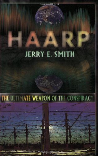 9780932813534: HAARP: The Ultimate Weapon of the Conspiracy (Mind-Control Conspiracy)