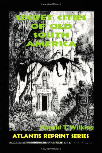9780932813558: Secret Cities of Old South America (Atlantis Reprint Series)