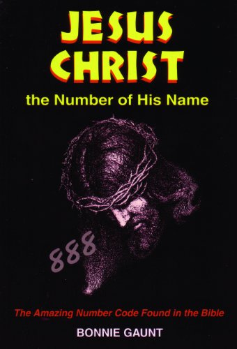Jesus Christ: The Number of His Name: The Amazing Number Code Found in the Bible: Gaunt, Bonnie; ...