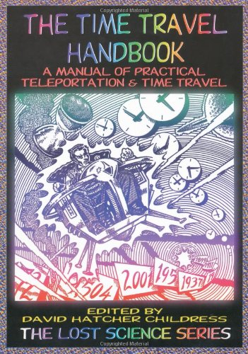 The Time Travel Handbook: A Manual of Practice Teleportation & Time Travel