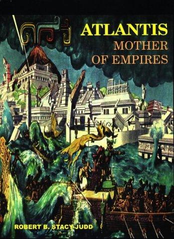 Atlantis: Mother of Empires.: Robert B. Stacy-Judd.
