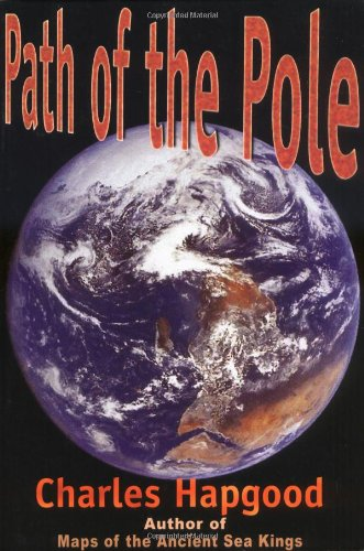 The Path of the Pole: Cataclysmic Poleshift Geology: Hapgood, Charles H.
