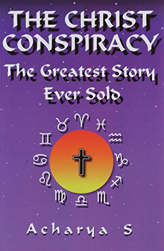 The Christ Conspiracy: The Greatest Story Ever Sold: S, Acharya