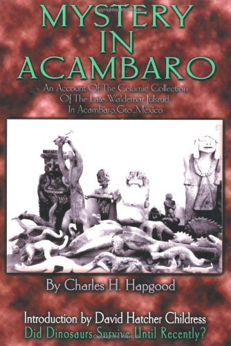 9780932813763: Mystery in Acambaro: Did Dinosaurs Survive Until Recently?