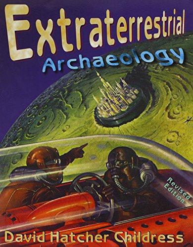 Extraterrestrial Archaeology (Alternative Science): Childress, David Hatcher