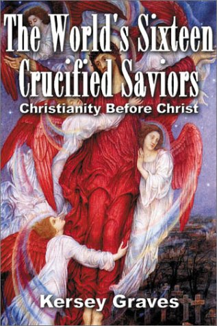 9780932813954: The World's Sixteen Crucified Saviours Christianity Before Christ