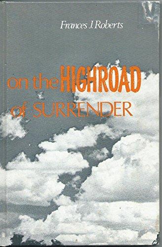 On the High Road of Surrender:: Roberts, Frances J.