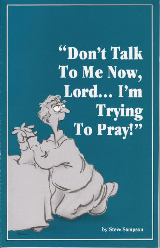 9780932817013: Don't Talk to Me Now, Lord... I'm Trying to Pray!