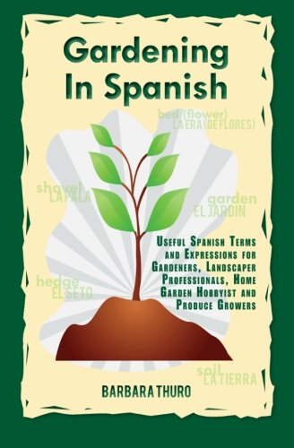 9780932825018: Gardening In Spanish: Useful Spanish Terms and Expressions for Gardeners, Landscaper Professionals, Horticulturalists and Produce Growers