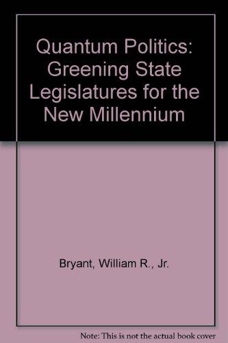 Quantum Politics: Greening State Legislatures for the: William R., Jr.