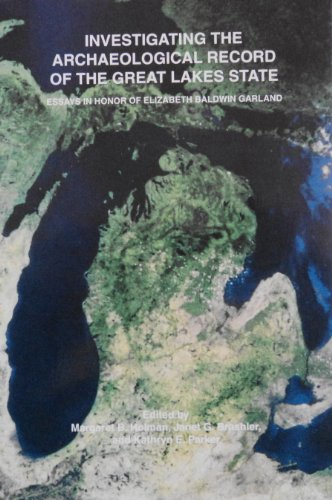 Investigating the Archaeological Record of the Great Lakes State: Essays in Honor of Elizabeth ...