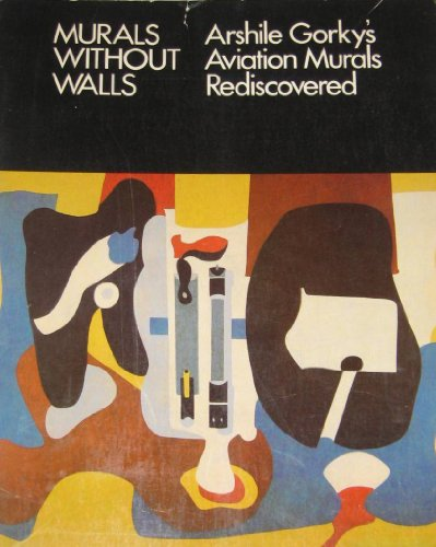 9780932828019: Murals Without Walls: Arshile Gorky's Aviation Murals Rediscovered