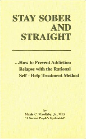 9780932838001: Stay Sober and Straight : How to Prevent Addiction Relapse with the Rational Self-Help Treatment Method