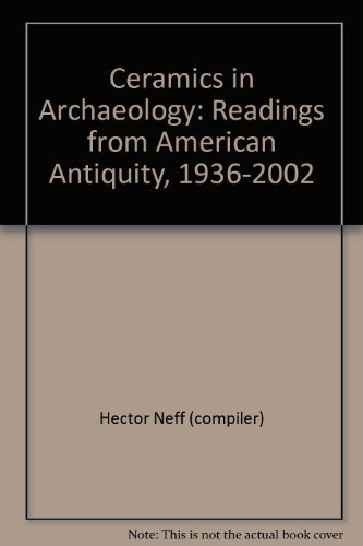 Ceramics in Archaeology: Readings from American Antiquity, 1936-2002: Hector Neff