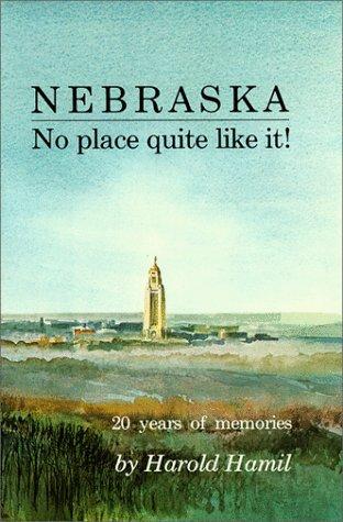 Nebraska: No Place Quite Like It: Harold Hamil