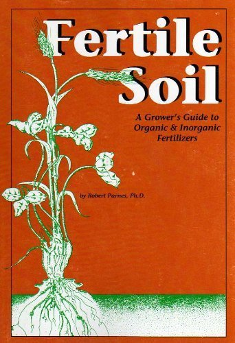 9780932857033: Fertile Soil: A Grower's Guide to Organic & Inorganic Fertilizers