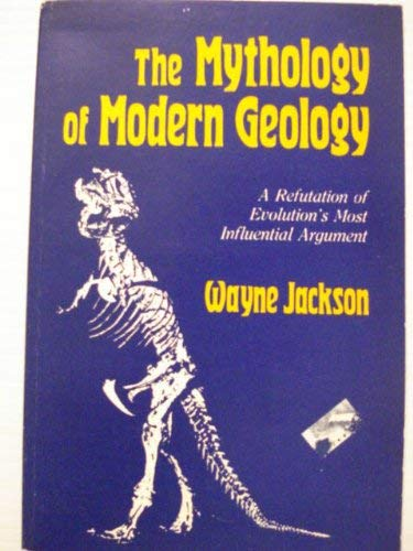 The Mythology of Modern Geology: A Refutation of Evolution's Most Influential Argument (0932859135) by Jackson, Wayne
