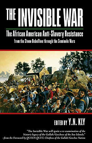 9780932863508: The Invisible War: African American Anti-Slavery Resistance from the Stono Rebellion through the Seminole Wars