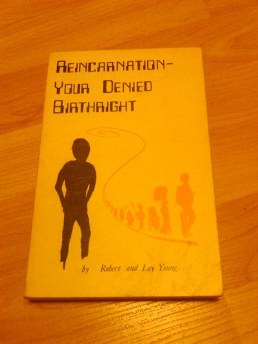 REINCARNATION : YOUR DENIED BIRTHRIGHT: Young, Robert and Loy