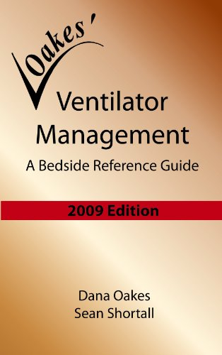 Ventilator Management: A Bedside Reference Guide (2009: Dana Oakes, Sean