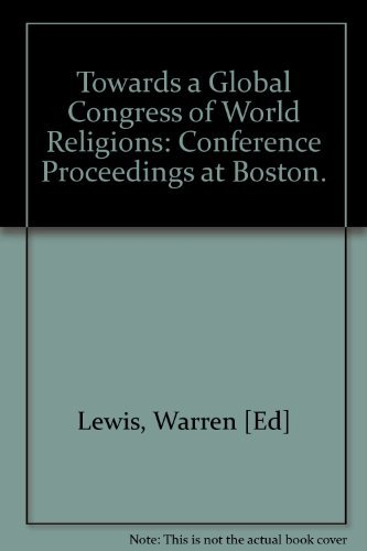 Towards a global congress of world religions: Lewis, Warren [Ed]