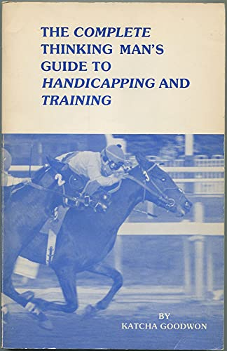 9780932896056: Complete Thinking Man's Guide to Handicapping and Training