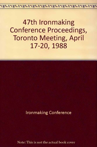 47TH IRONMAKING CONFERENCE PROCEEDINGS: Volume 47, Toronto