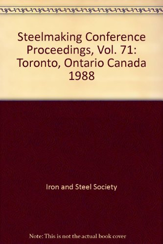 9780932897374: 71st Steelmaking Conference Proceedings, Volume 71: Toronto Meeting, April 17-20, 1988